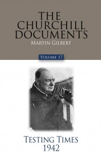 The-Churchill-Documents,-Volume-17-Testing-Times,-1942
