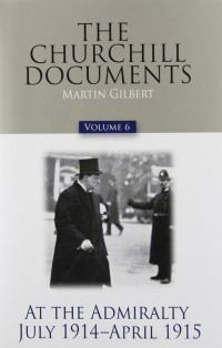 The-Churchill-Documents-Volume-6-At-the-Admiralty-July-1914-April-1915