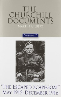 The-Churchill-Documents,-Volume-7-The-Escaped-Scapegoat,-May-1915-–-December-1916