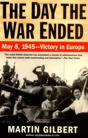 The-Day-the-War-Ended--May-8-1945---Victory-in-Europe
